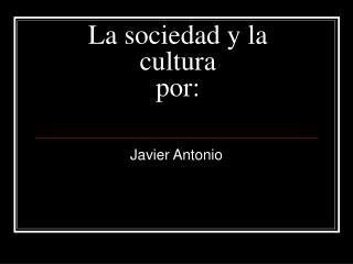 La sociedad y la cultura por: