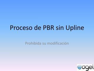 Proceso de PBR sin  Upline
