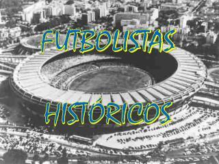 FUTBOLISTAS HISTÓRICOS