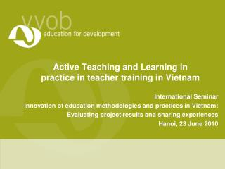 Active Teaching and Learning in practice in teacher training in Vietnam