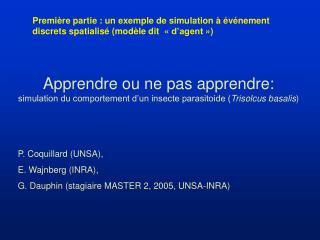 P. Coquillard (UNSA),  E. Wajnberg (INRA),  G. Dauphin (stagiaire MASTER 2, 2005, UNSA-INRA)