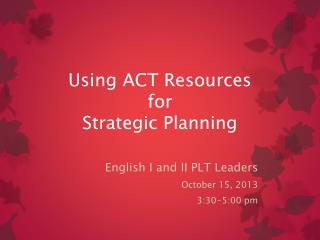 Using ACT Resources for  Strategic Planning