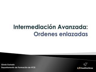 Intermediación Avanzada: Ordenes enlazadas