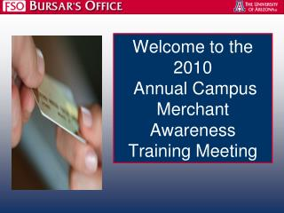 Welcome to the 2010  Annual Campus Merchant Awareness Training Meeting