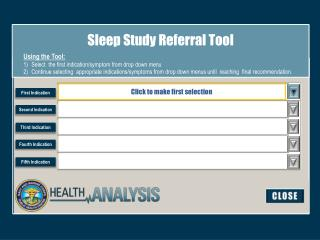 Sleep Study Referral Tool Using the Tool: Select  the first indication/symptom from drop down menu