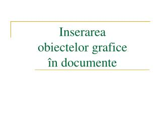 Inserarea  obiectelor grafice  în  documente