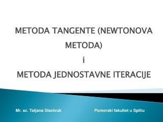 METODA TANGENTE (NEWTONOVA METODA) i METODA JEDNOSTAVNE ITERACIJE