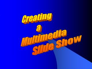 Creating        a               Multimedia                              Slide Show