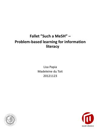 "Fallet "" Such  a  MeSH "" –  Problem- based learning  for information literacy Lisa  Papia"