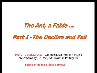 The Ant, a Fable ...  Part I -The Decline and Fall