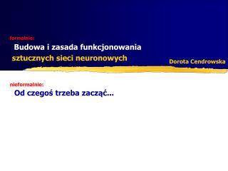 formalnie:  Budowa i zasada funkcjonowania sztucznych sieci neuronowych
