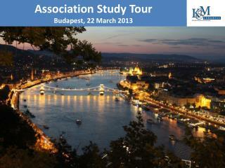 Association Study  Tour Budapest, 22  March  2013