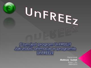 Czym jest program  UnFREEz ? Jak zrobi? animacje w programie  UnFREEz ?