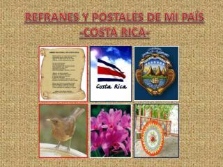 REFRANES Y POSTALES DE MI PAÍS -COSTA RICA-