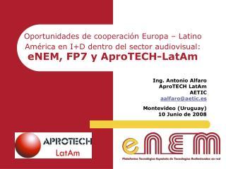 Ing. Antonio Alfaro AproTECH LatAm AETIC aalfaro@aetic.es Montevideo (Uruguay) 10 Junio de 2008