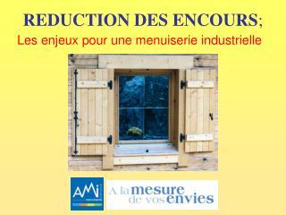 REDUCTION DES ENCOURS ;