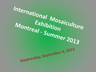 International Mosaiculture  Exhibition  Montreal - Summer  2013