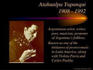 Atahualpa Yupanqui 1908 - 1992