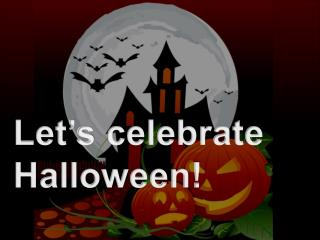 Let's celebrate Halloween!