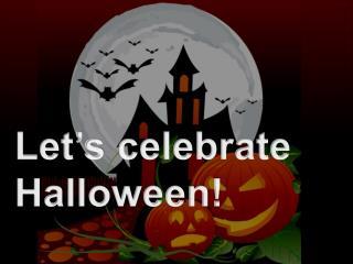 Let�s celebrate Halloween!
