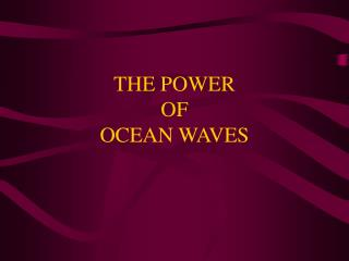 THE POWER  OF  OCEAN WAVES
