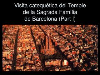 Visita catequètica del Temple de la Sagrada Família  de Barcelona (Part I)