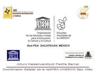 Arturo Netzahualcóyotl Padilla Bernal Coordinador Estatal de la redPEA UNESCO Zac. Méx.