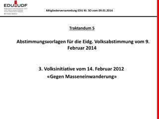 Traktandum 5   Abstimmungsvorlagen f�r die Eidg. Volksabstimmung vom 9. Februar 2014