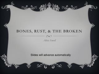 Rust, Bones, & The Broken - Alicia Sowell