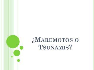 ¿Maremotos o Tsunamis?