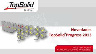 Novedades TopSolid�Progress  2013