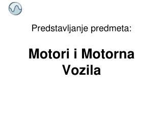 Predstavljanje predmeta: Motori i Motorna Vozila