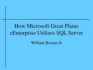 How Microsoft Great Plains eEnterprise Utilizes SQL Server