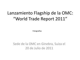 "Lanzamiento Flagship de la OMC: ""World Trade Report 2011"""
