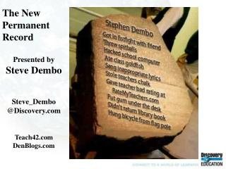 The New Permanent Record Presented by Steve Dembo Steve_Dembo @Discovery Teach42