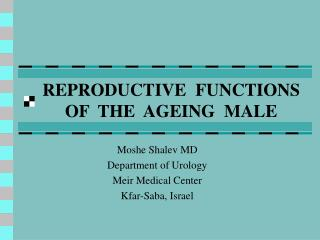 REPRODUCTIVE  FUNCTIONS OF  THE  AGEING  MALE