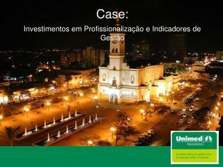 Case: Investimentos em Profissionalização e Indicadores de Gestão