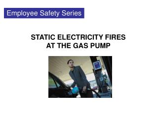 STATIC ELECTRICITY FIRES AT THE GAS PUMP