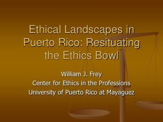 Ethical Landscapes in Puerto Rico: Resituating the Ethics Bowl