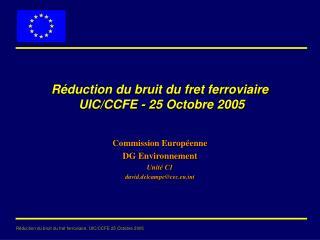 Réduction du bruit du fret ferroviaire  UIC/CCFE - 25 Octobre 2005