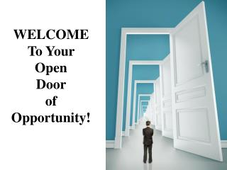 WELCOME  To Your  Open  Door  of  Opportunity!