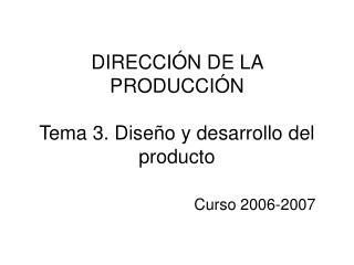 DIRECCI N DE LA PRODUCCI N  Tema 3. Dise o y desarrollo del producto