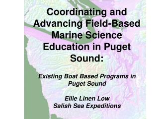 Coordinating and Advancing Field-Based Marine Science Education in Puget Sound:   Existing Boat Based Programs in Puget