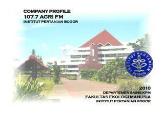 COMPANY  P ROFILE 107.7  AGRI FM INSTITUT PERTANIAN BOGOR