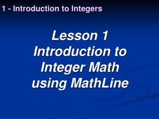 Lesson 1 Introduction to  Integer Math   using MathLine