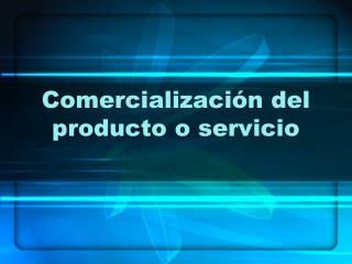 Comercializaci n del producto o servicio