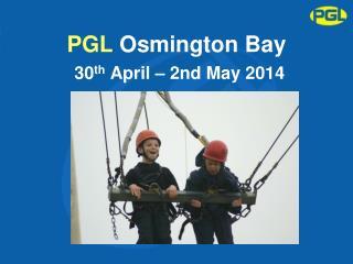 PGL Osmington  Bay 30 th  April – 2nd May 2014