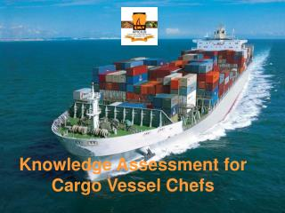 Knowledge Assessment for Cargo Vessel Chefs
