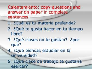 Calentamiento :  copy questions and answer on paper in complete sentences
