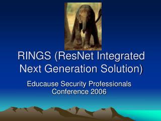 RINGS ResNet Integrated Next Generation Solution